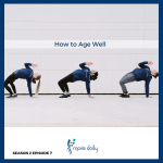 how to age well move daily health podcast s2e07